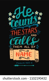 Hand lettering He counts the stars and calls them all by name. Bible verse. Christian poster. Modern calligraphy. Graphics. Psalm. Card. Scripture print. Quote