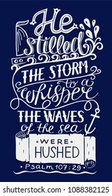 Hand lettering He stilled the storm to a whisper, the waves of sea were hushed. Bible verse. Christian poster. Psalm. Modern calligraphy. Quote. Scripture print