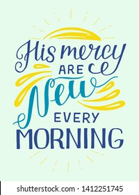Hand lettering His mercy are new every morning. Biblical background. Christian poster. Scripture prints. Card. Modern calligraphy. Motivational quote