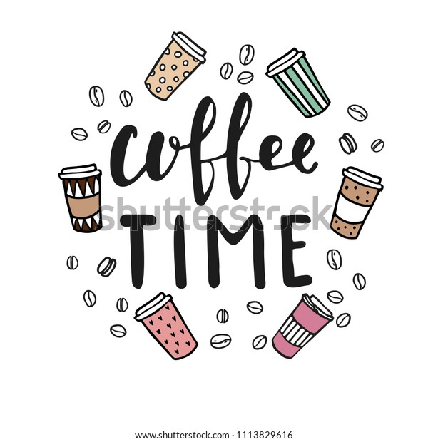 Hand lettering illustration about coffee.Coffee time words and cups to go coffee