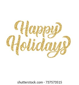 Hand lettering inscription happy holidays with golden glitter effect, isolated on white background. Ideal for festive design, christmas postcards. Vector type illustration.