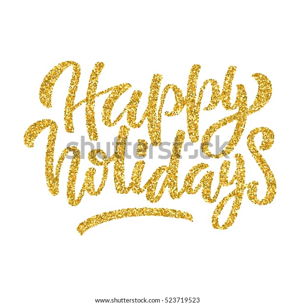 Hand lettering inscription happy holidays with golden glitter effect, isolated on white background. Ideal for festive design, christmas postcards. Vector illustration.