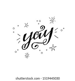 Hand lettering inscription Yay with sketched sparkling stars. Curly handwritten expression of emotional approval and joy with doodles. Flourish script yes for sticker, like, label, card, print. Vector