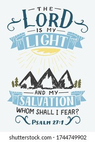 Hand lettering with inspirational quote The Lord is my light and my salvation. Biblical background. Modern calligraphy Scripture print. Christian poster. Motivational text. Bible verse