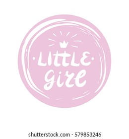 Hand lettering Little girl with a crown made in the circle. Children's background. Girlie poster. Logo