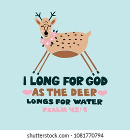 Hand lettering I long for God as the deer longs for water. Biblical background. Christian poster. Scripture print Card. Graphics Sunday school Psalm 42
