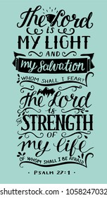 Hand lettering The Lord is my light and my salvation. Biblical background. Christian poster. Modern calligraphy. Card. Graphic. Scripture prints. Psalm