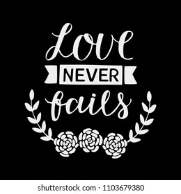 Hand lettering Love never fails made with flowers. Christian Poster. Biblical background. Declaration of love. Valentine s day. Scripture prints. Motivational quote. Graphic