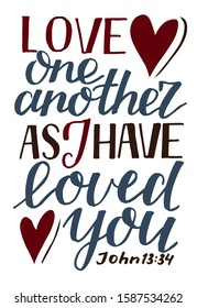 Hand lettering Love one another, as I have loved you . Biblical background. Christian poster. Scripture print. Motivational quote. Modern calligraphy. John