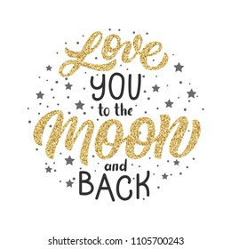 Hand lettering I love you to the moon and back, with golden glitter texture effect with stars, inscription isolated on white background. Can be used for Valentine's day design.
