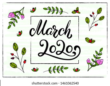 Hand Lettering March 2020. Calligraphy quote for 2020 year calendar. Ink brush lettering for spring invitation card, poster, greeting card, calendar, planners and bullet journal with spring frame.