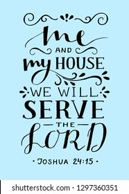 Hand lettering Me and my house we will serve the Lord. Biblical background. Christian poster. Scripture print. Modern calligraphy. Grapics. Quote