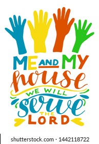 Hand lettering Me and my house we will serve the Lord. Biblical background. Christian poster. Scripture print. Modern calligraphy. Motivational Quote