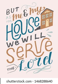 Hand lettering But as for me and my house we will serve the Lord. Biblical background. Christian poster. Scripture print. Modern calligraphy. Graphic. Motivational quote