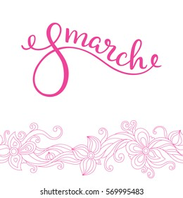 Hand lettering on 8 March with flowers. International Women's Day. Template greeting card, poster.