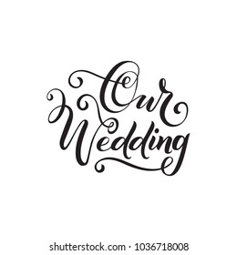 "Hand lettering ""Our Wedding"" for design wedding, photo album, invitation wedding."