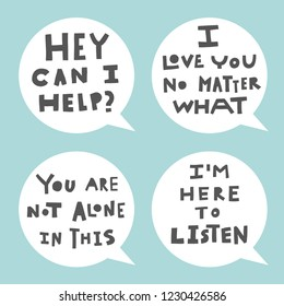Hand lettering phrases saying 'Hey can I help?', 'I love you no matter what', 'You are not alone in this', 'I'm here to help'. Round speech bubbles. Emotional support, mental health concept.
