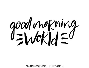 "Hand lettering poster with a phrase ""good morning World"". Vector illustration"