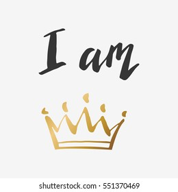 Hand lettering . I am queen or king. Background with gold crown. Decorating of invitations,greeting,cards , t-shirts. Invitation card in gold and white.Vector illustration