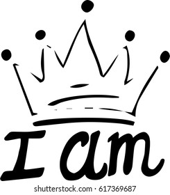 Hand lettering . I am queen or king.White background with crown. Decorating of invitations,greeting,cards , t-shirts. Invitation card.Vector illustration