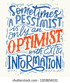 Hand Lettering quote about information overload - Sometimes a pessimist it's only an optimist with extra information. For posters, cards, postcards, covers, interior poster, T-shirts and fabrics.