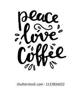 Hand lettering quote aboute coffee drawn by hand. Peace, love, coffee words and hand drawn design elements on white background