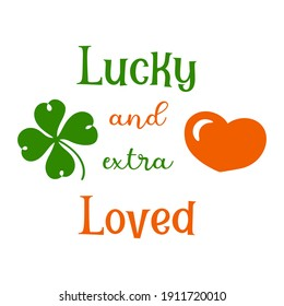 Hand lettering quote for baby Lucky and extra loved for st. Patrick's day. Vector calligraphy illustration with shamrock clover and heart. Perfect for babysuit, tshirt, print, sticker, photo album