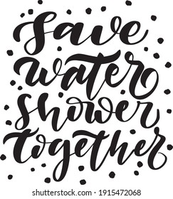 Hand lettering quote save water shower together on white background. Vector illustration.