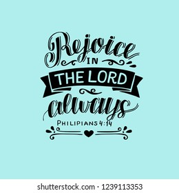 Hand lettering Rejoice in the Lord always. Biblical background. Christian poster. Modern calligraphy. Scripture print. Card. Quote