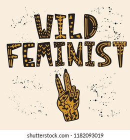 Hand Lettering slogan - Wild feminist. Feminist illustration about Girls Power with cute doodle elements. For posters, cards, postcards, interior poster, covers, mugs, T-shirts and fabrics.
