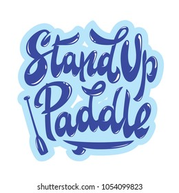 """Hand lettering """"Stand Up Paddle"""" with board and paddle illustration, print, vector, sticker, banner, logo, emblem design."""
