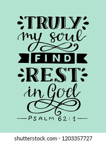 Hand lettering Truly my soul find rest in God. Biblical background. Christian poster. Scripture print. Quote. Modern calligraphy Psalm