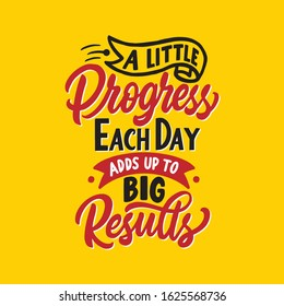 Hand lettering typography design, A little progress each day adds up to big results. Motivational and inspirational quotes.