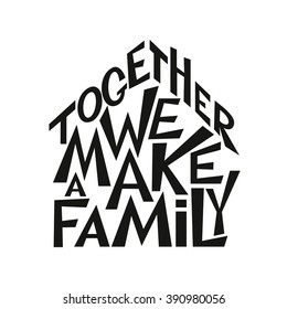 """Hand lettering typography poster. Inspirational family quote """" Together we make a family"""". For posters, prints, cards, t shirt design, housewarming, wedding, home decorations, pillows, bags. Vector"""