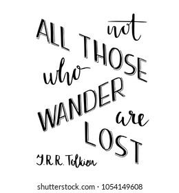 Hand lettering typography poster. Romantic quotenot all those who wander are lost, tolkien, isolated. For optimistic, design, posters, cards, t shirts, home decorations, bags, textile,