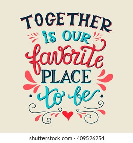 "Hand lettering typography poster. Romantic family quote "" Together is our favorite place to be"". For wedding posters,prints, cards, t shirt design, home decorations, pillows, bags. Vector"