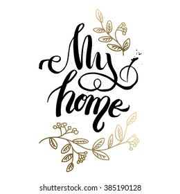 Hand lettering typography poster.Calligraphic quote 'my home'.For housewarming greeting cards, decorations.Vector illustration.