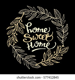 Hand lettering typography poster.Calligraphic quote 'Home sweet home' with floral decor.For housewarming posters, greeting cards, home decorations.Vector illustration.