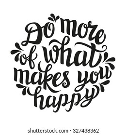 Hand lettering typography poster.Inspirational quote 'Do more of what makes you happy' isolated on white.For posters, cards, home decorations, t shirt design.Vector illustration.