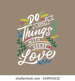 Hand lettering and typography quotes motivation for life and happiness, Do small things with great love. Motivational quote design. For postcard poster graphic design