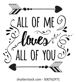 Hand lettering typography romantic poster about love. Romantic family quote All of me loves all of you. Positive quote for wedding or family posters, prints, cards. Vector family typography.