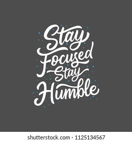 Hand lettering and typography stay focused stay humble, inspiration quote for your life
