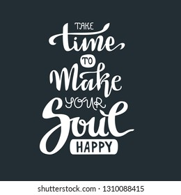 Hand lettering vector composition. Take time to make your soul happy. Black and white.