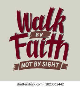 Hand lettering Walk by faith, not by sight Biblical background. Christian poster. New Testament. Scripture print. Card. Modern calligraphy. Motivational quote