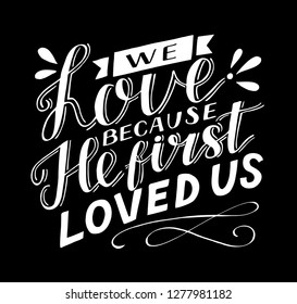 Hand lettering We love because He first loved us. Biblical background. Christian poster. Scripture print. Quote. Bible verse
