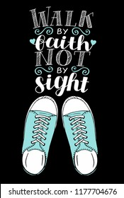 Hand lettering We walk by faith, not by sight with sneakers. Biblical background. Christian poster. Scripture print. Quote