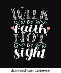 Hand lettering We walk by faith, not by sight. Biblical background. Christian poster. Scripture print. Bible verse. Quote