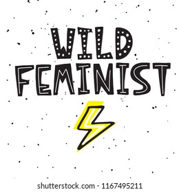 Hand Lettering - Wild feminist. Feminist illustration about Girls Power with cute doodle elements. For posters, cards, postcards, covers, mugs, T-shirts and fabrics.