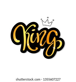 Hand lettering with word KING and gold crown. Decorating of invitations, greeting, cards, t-shirts. Vector illustration