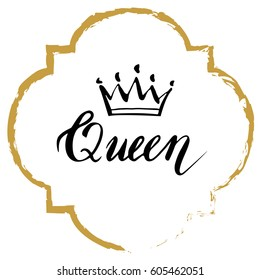 Hand lettering . Word Queen with crown. Background with crown . Decorating of invitations,greeting,cards , t-shirts. Vector illustration